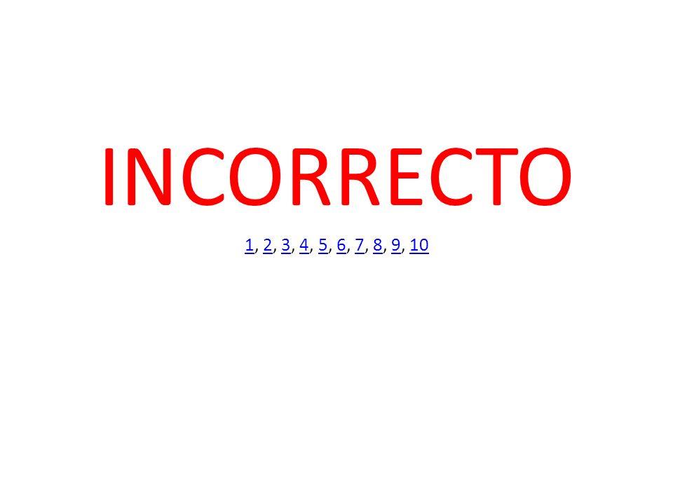 INCORRECTO 1, 2, 3, 4, 5, 6, 7, 8, 9, 10