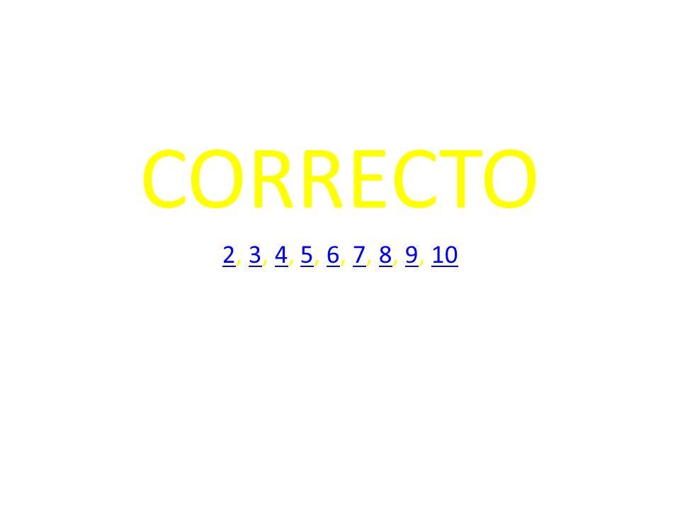 CORRECTO 2, 3, 4, 5, 6, 7, 8, 9, 10