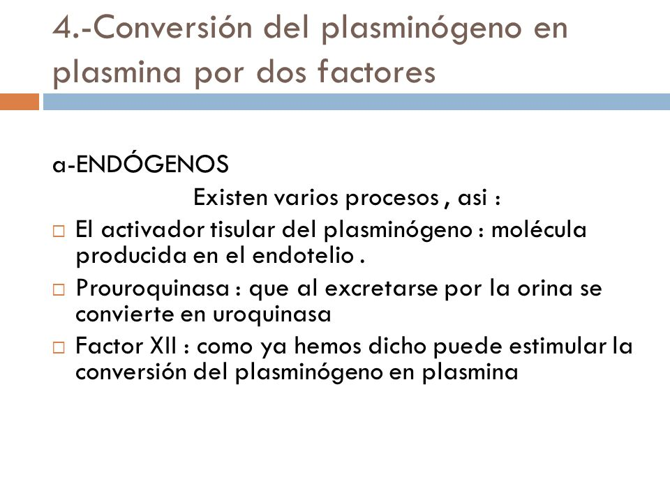 4.-Conversión del plasminógeno en plasmina por dos factores