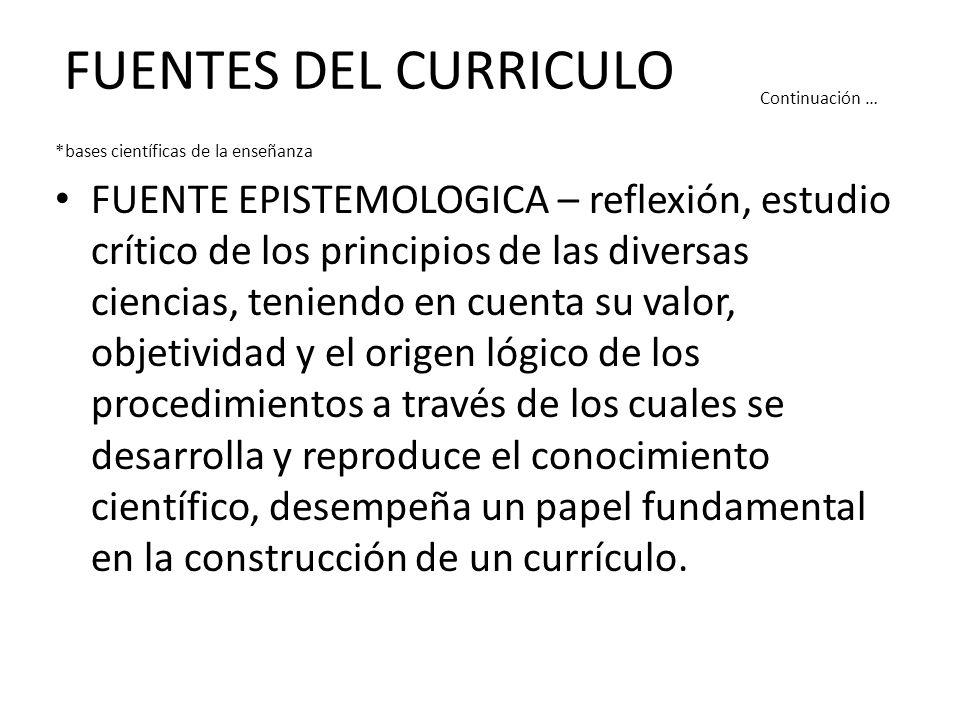 FUENTES DEL CURRICULO Continuación … *bases científicas de la enseñanza.