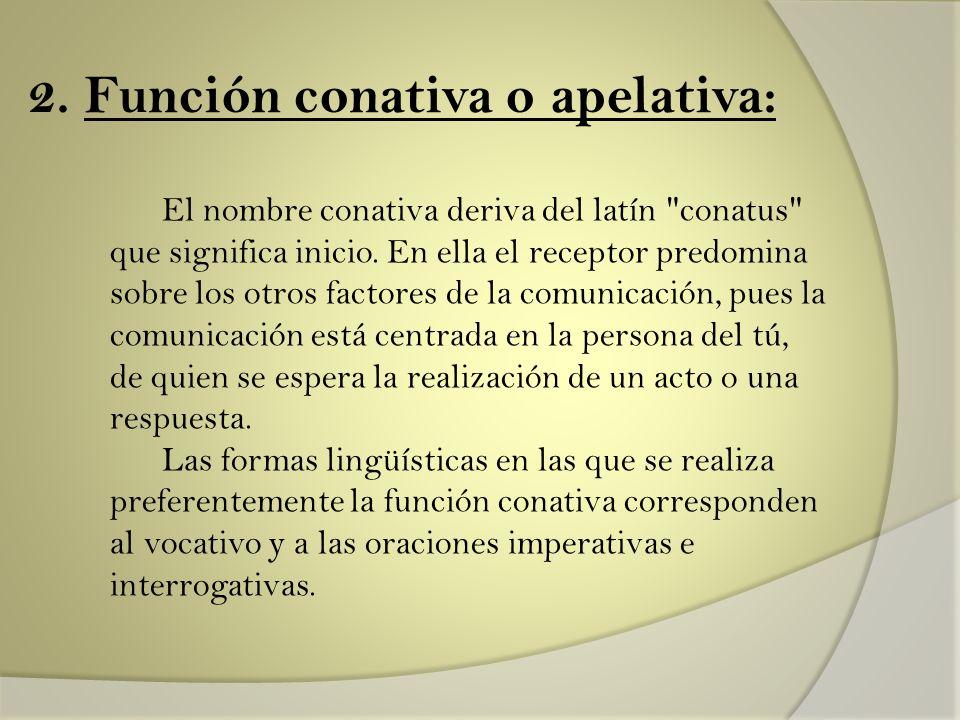 2. Función conativa o apelativa: