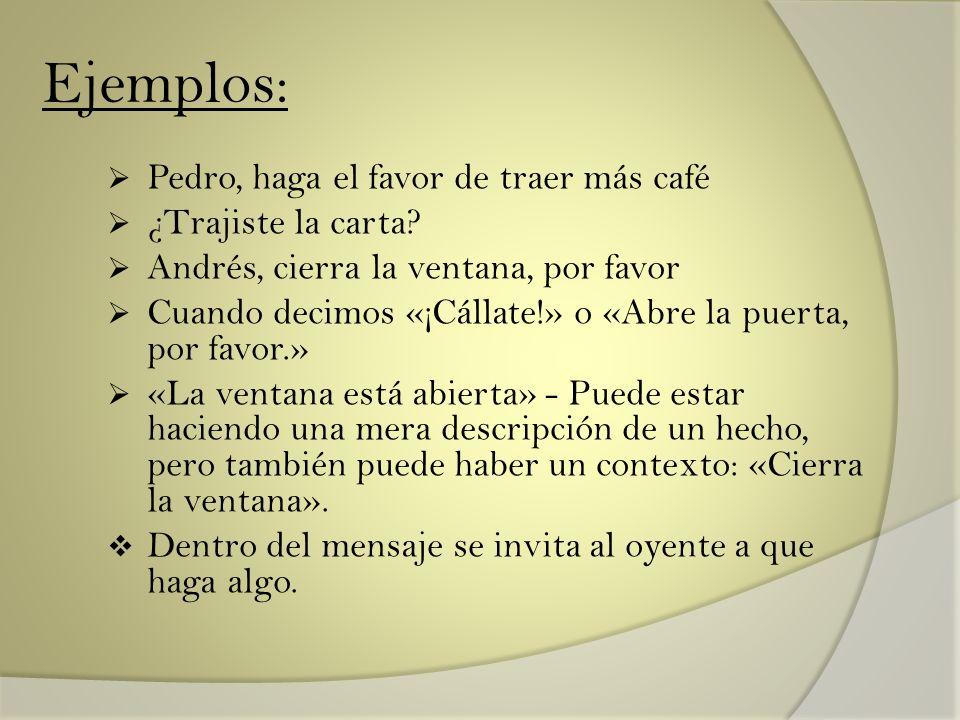 Ejemplos: Pedro, haga el favor de traer más café ¿Trajiste la carta