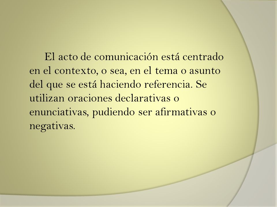 El acto de comunicación está centrado en el contexto, o sea, en el tema o asunto del que se está haciendo referencia.