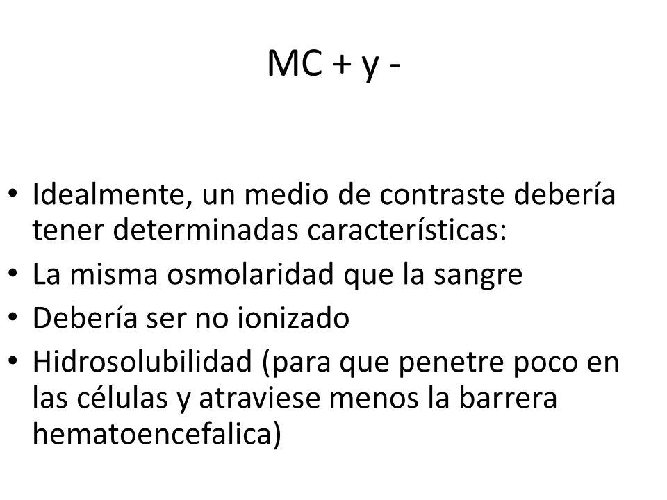 MC + y - Idealmente, un medio de contraste debería tener determinadas características: La misma osmolaridad que la sangre.