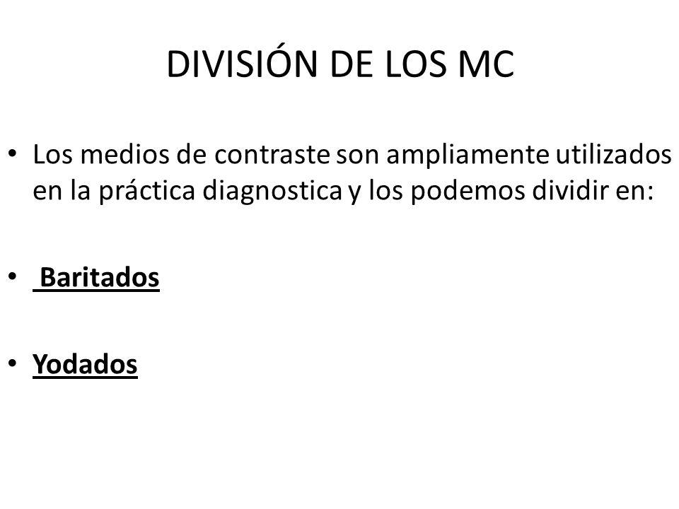 DIVISIÓN DE LOS MC Los medios de contraste son ampliamente utilizados en la práctica diagnostica y los podemos dividir en: