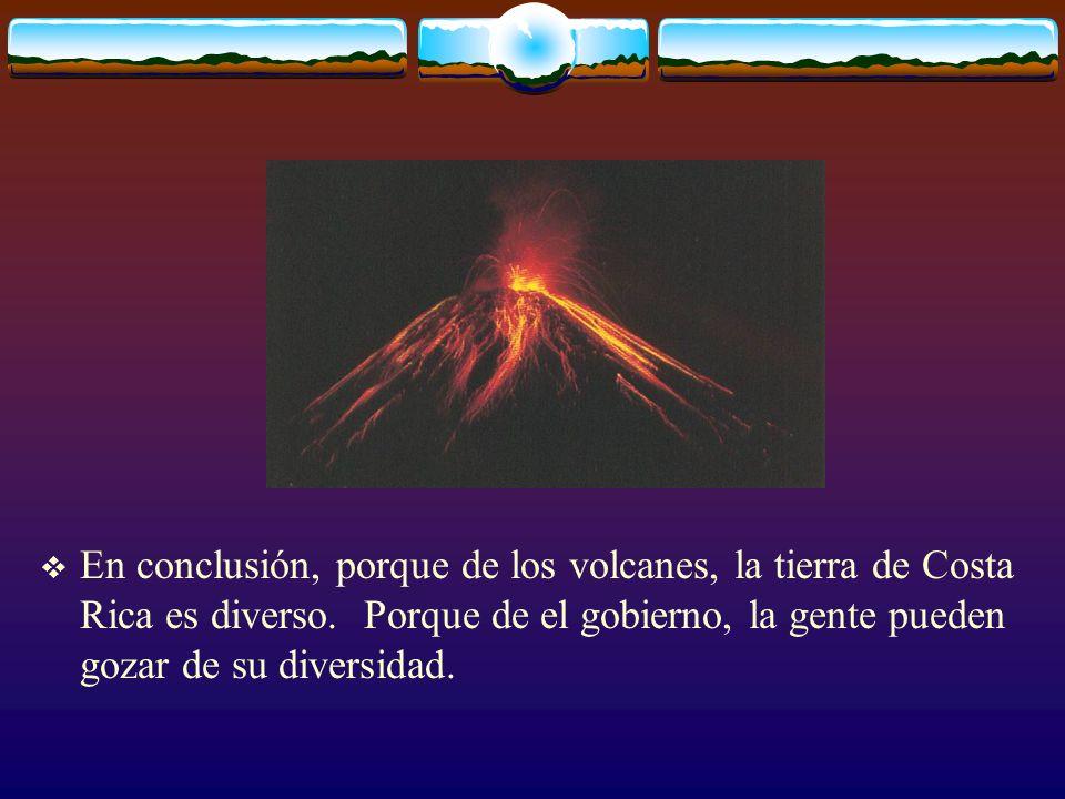 En conclusión, porque de los volcanes, la tierra de Costa Rica es diverso.