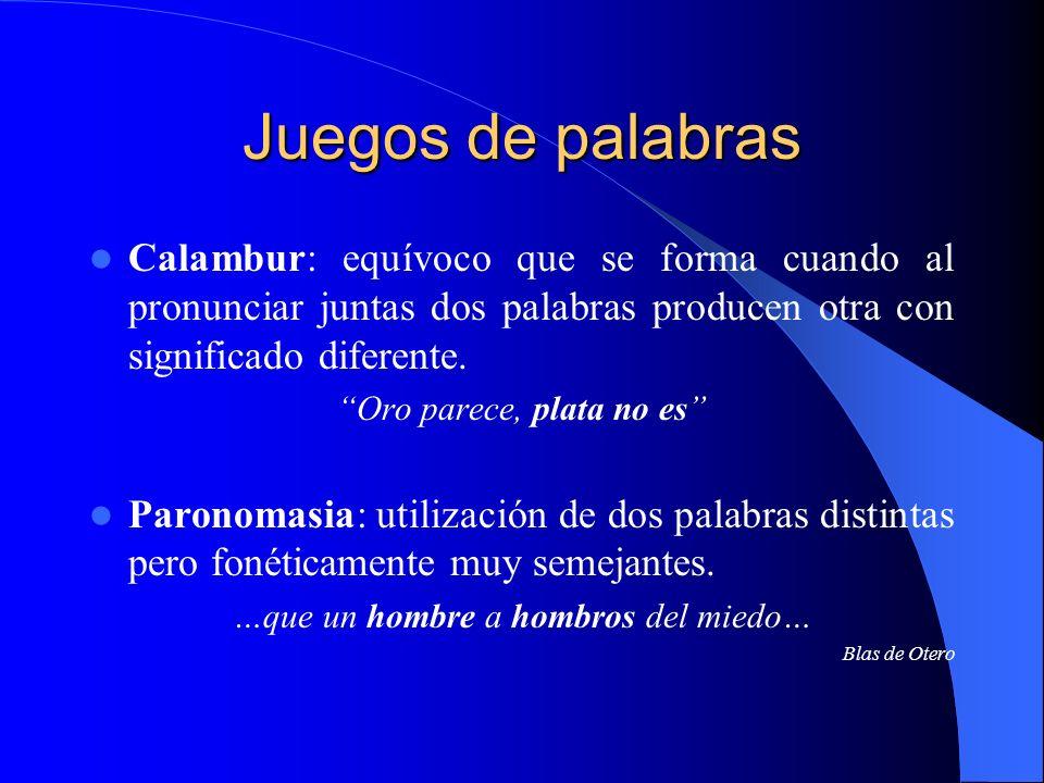 Juegos de palabras Calambur: equívoco que se forma cuando al pronunciar juntas dos palabras producen otra con significado diferente.