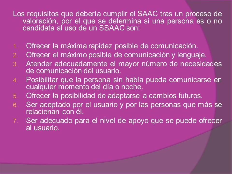 Los requisitos que debería cumplir el SAAC tras un proceso de valoración, por el que se determina si una persona es o no candidata al uso de un SSAAC son: