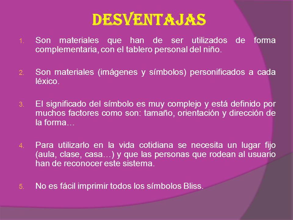 DESVENTAJAS Son materiales que han de ser utilizados de forma complementaria, con el tablero personal del niño.