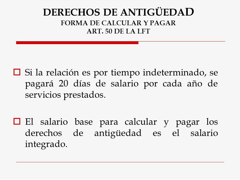 DERECHOS DE ANTIGÜEDAD FORMA DE CALCULAR Y PAGAR ART. 50 DE LA LFT