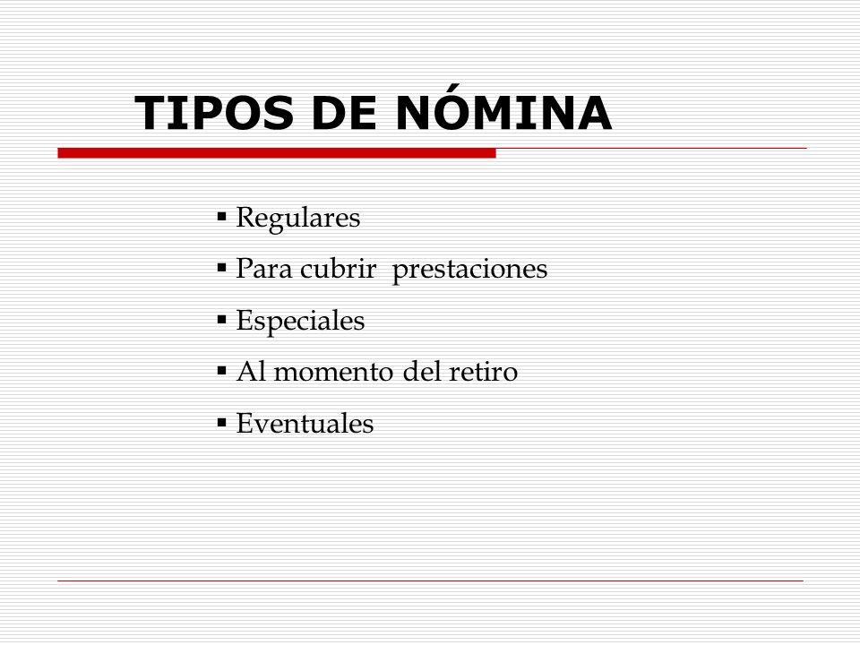 TIPOS DE NÓMINA Regulares Para cubrir prestaciones Especiales