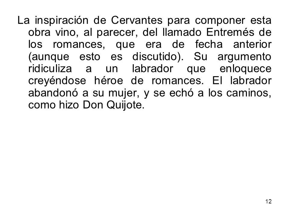La inspiración de Cervantes para componer esta obra vino, al parecer, del llamado Entremés de los romances, que era de fecha anterior (aunque esto es discutido).