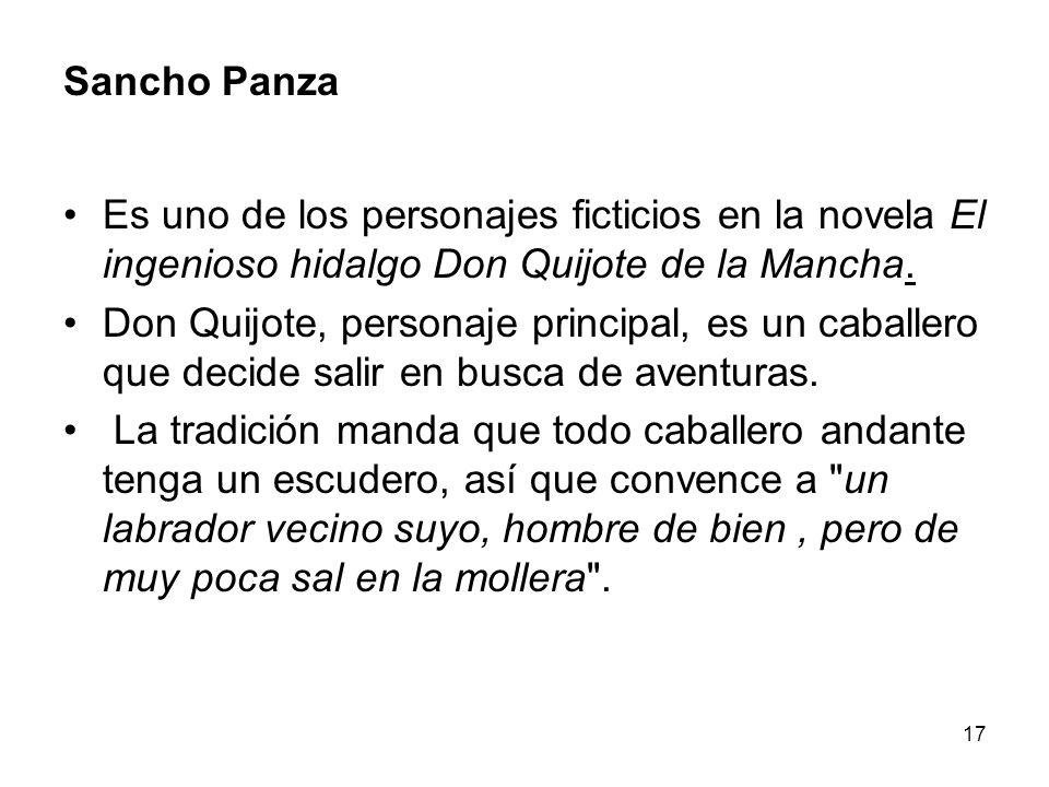 Sancho Panza Es uno de los personajes ficticios en la novela El ingenioso hidalgo Don Quijote de la Mancha.