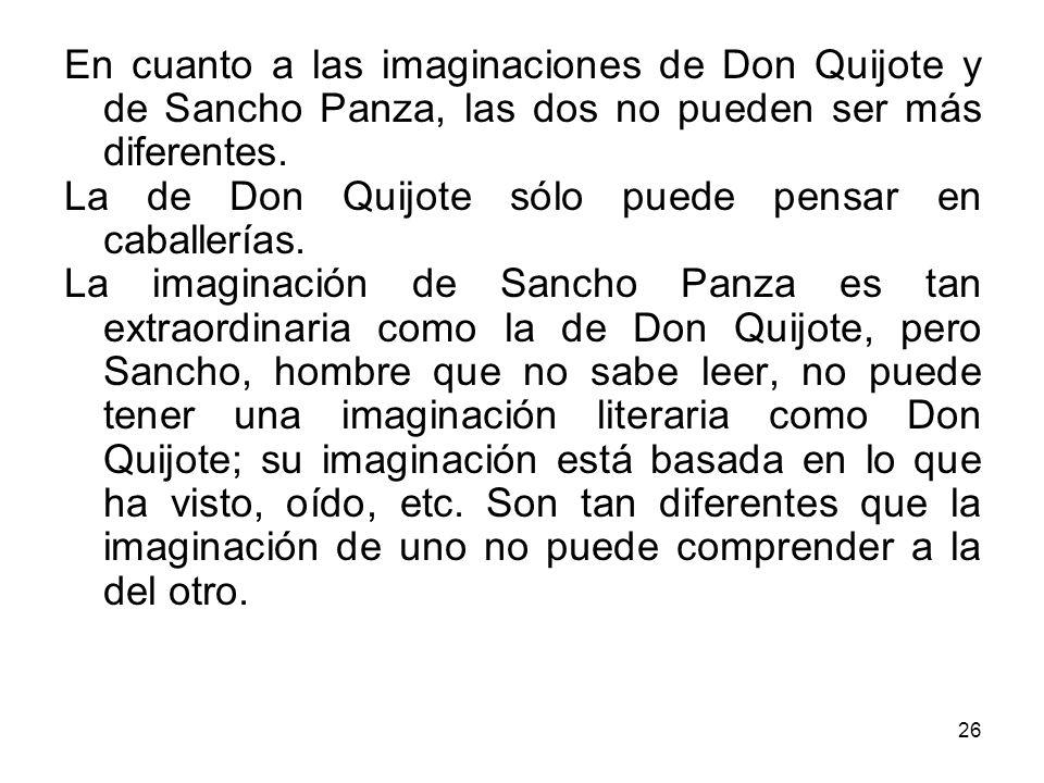 En cuanto a las imaginaciones de Don Quijote y de Sancho Panza, las dos no pueden ser más diferentes.