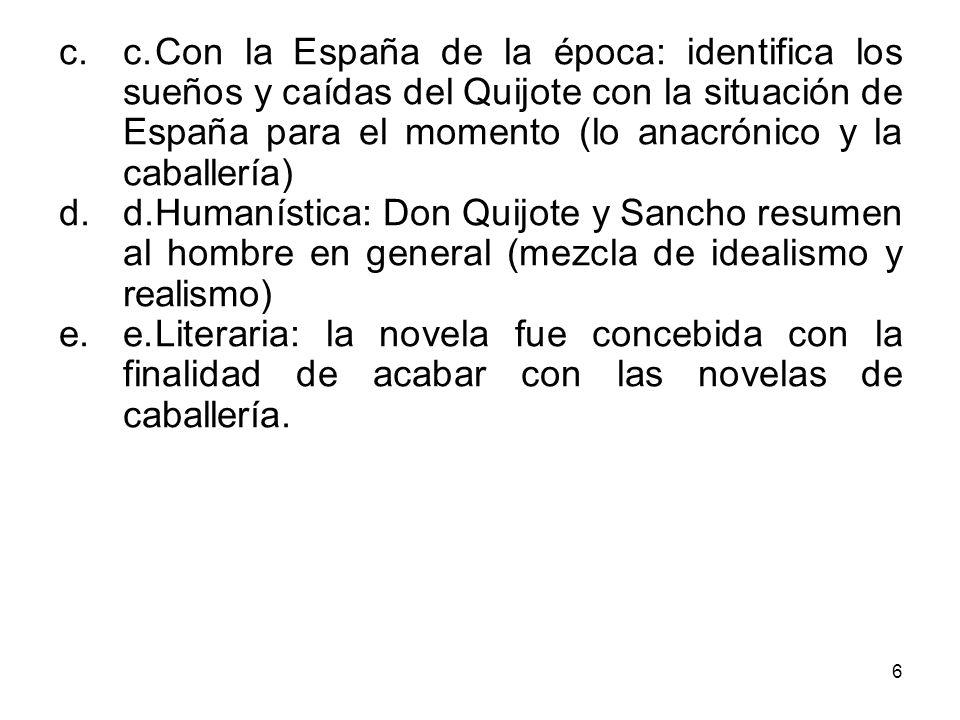 c. Con la España de la época: identifica los sueños y caídas del Quijote con la situación de España para el momento (lo anacrónico y la caballería)