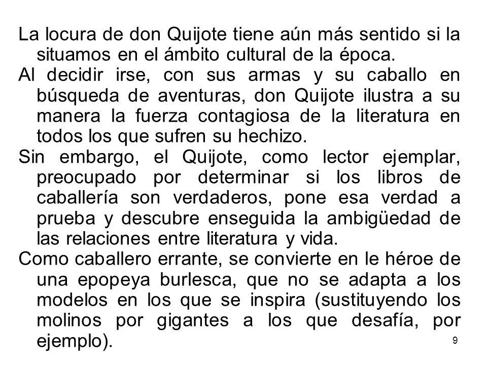 La locura de don Quijote tiene aún más sentido si la situamos en el ámbito cultural de la época.