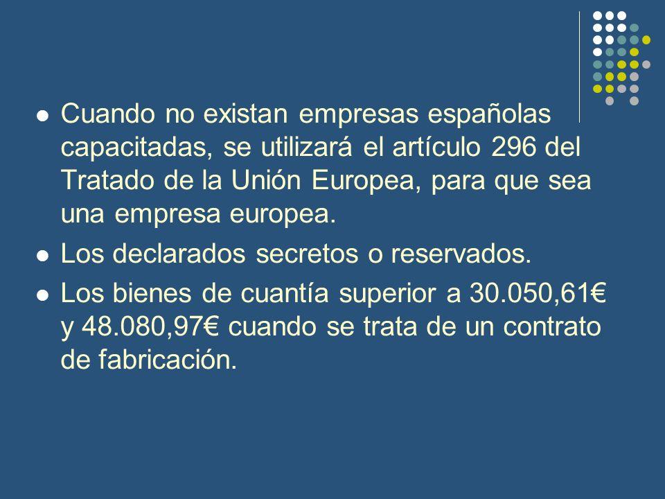 Cuando no existan empresas españolas capacitadas, se utilizará el artículo 296 del Tratado de la Unión Europea, para que sea una empresa europea.