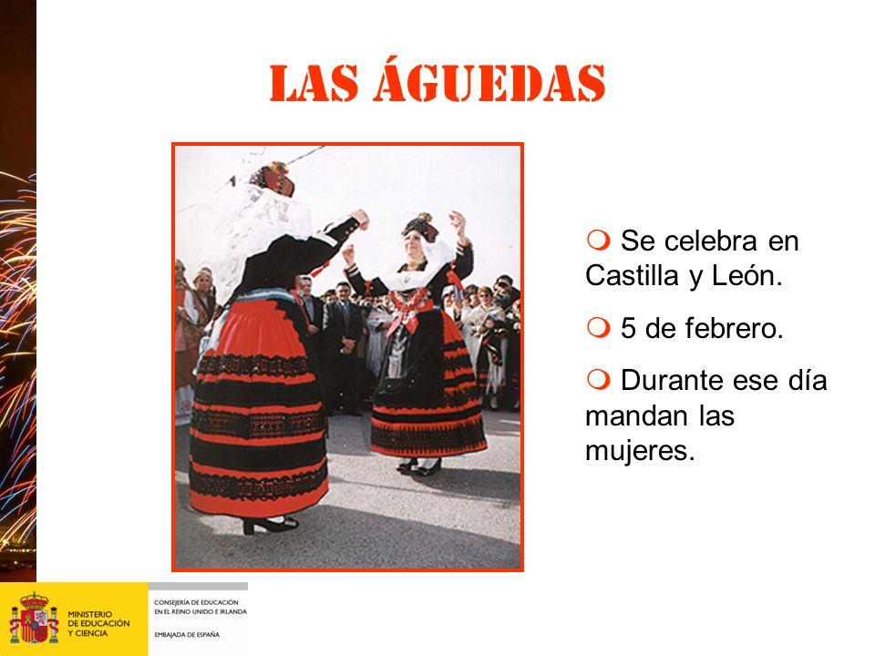 Las águedas m Se celebra en Castilla y León. m 5 de febrero.