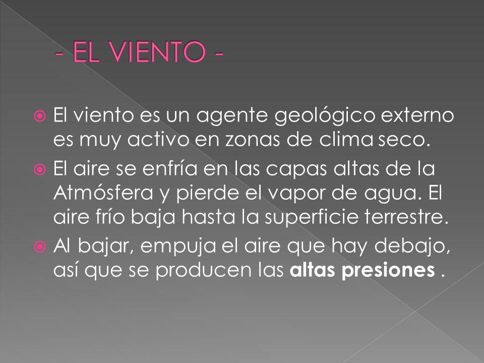 - EL VIENTO - El viento es un agente geológico externo es muy activo en zonas de clima seco.