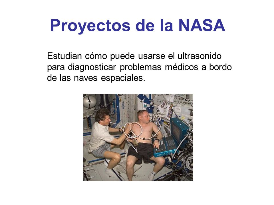 Proyectos de la NASA Estudian cómo puede usarse el ultrasonido para diagnosticar problemas médicos a bordo de las naves espaciales.