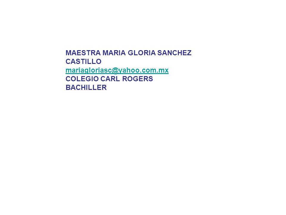 MAESTRA MARIA GLORIA SANCHEZ CASTILLO mariagloriasc@yahoo.com.mx