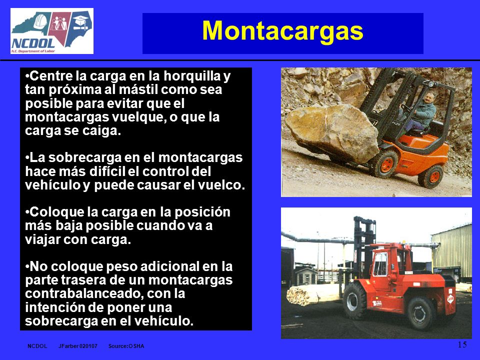 Montacargas Centre la carga en la horquilla y tan próxima al mástil como sea posible para evitar que el montacargas vuelque, o que la carga se caiga.
