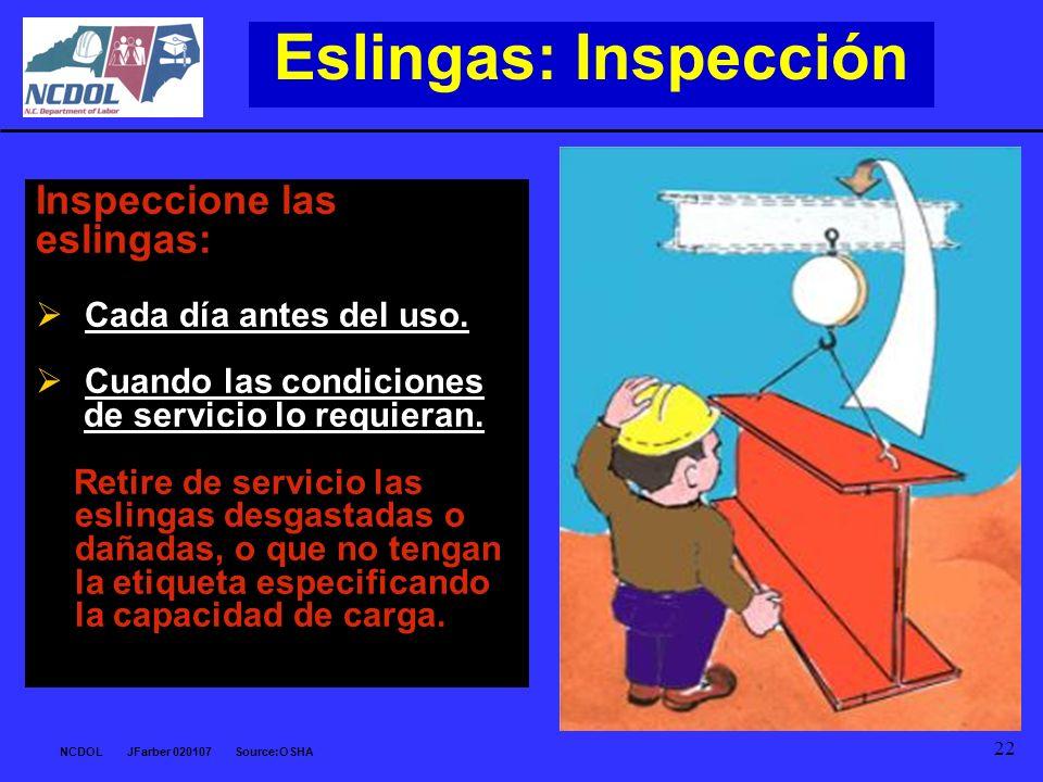 Eslingas: Inspección Inspeccione las eslingas: Cada día antes del uso.