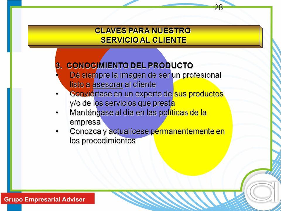 CLAVES PARA NUESTRO SERVICIO AL CLIENTE. 3. CONOCIMIENTO DEL PRODUCTO. Dé siempre la imagen de ser un profesional listo a asesorar al cliente.