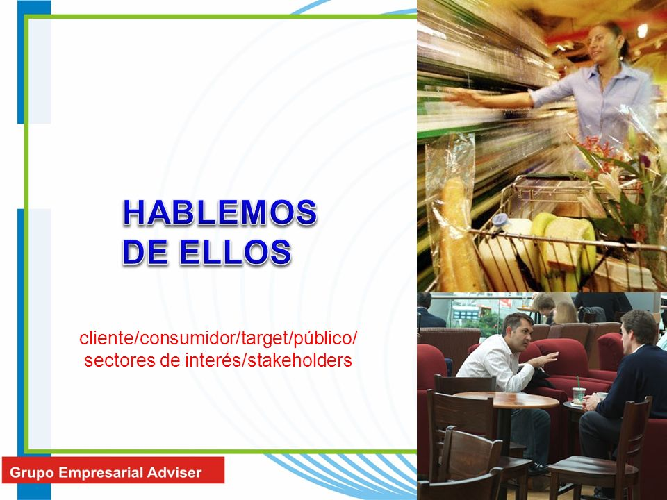 HABLEMOS DE ELLOS cliente/consumidor/target/público/