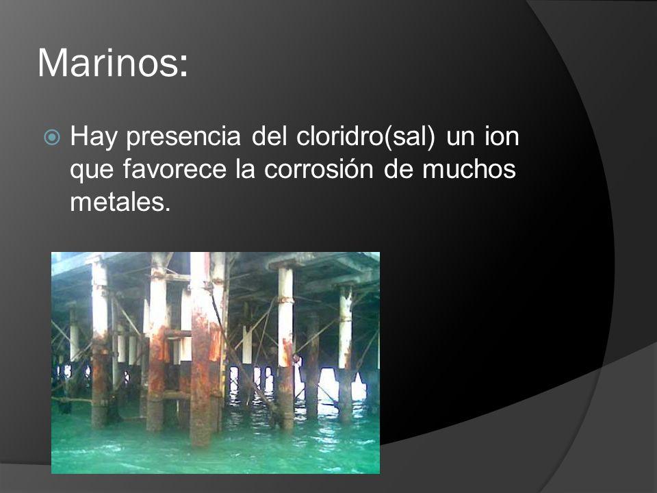 Marinos: Hay presencia del cloridro(sal) un ion que favorece la corrosión de muchos metales.