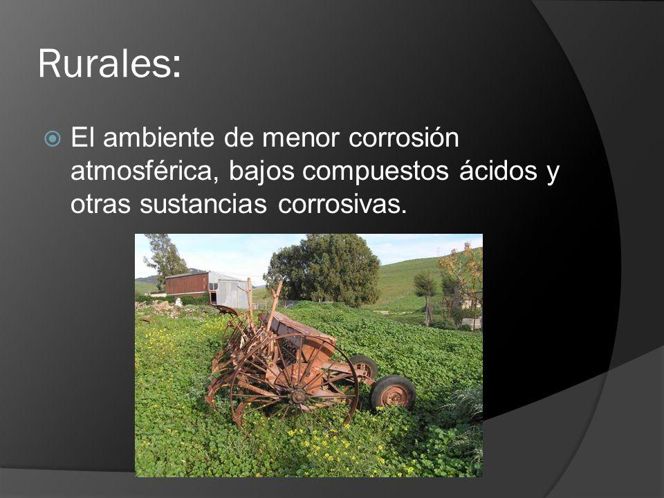 Rurales: El ambiente de menor corrosión atmosférica, bajos compuestos ácidos y otras sustancias corrosivas.