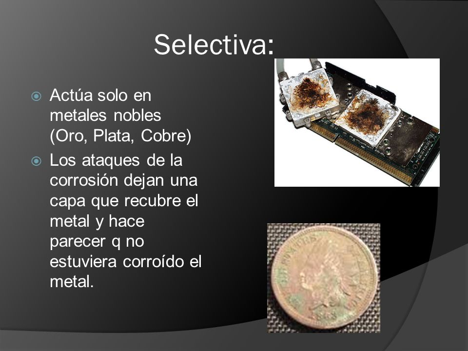 Selectiva: Actúa solo en metales nobles (Oro, Plata, Cobre)