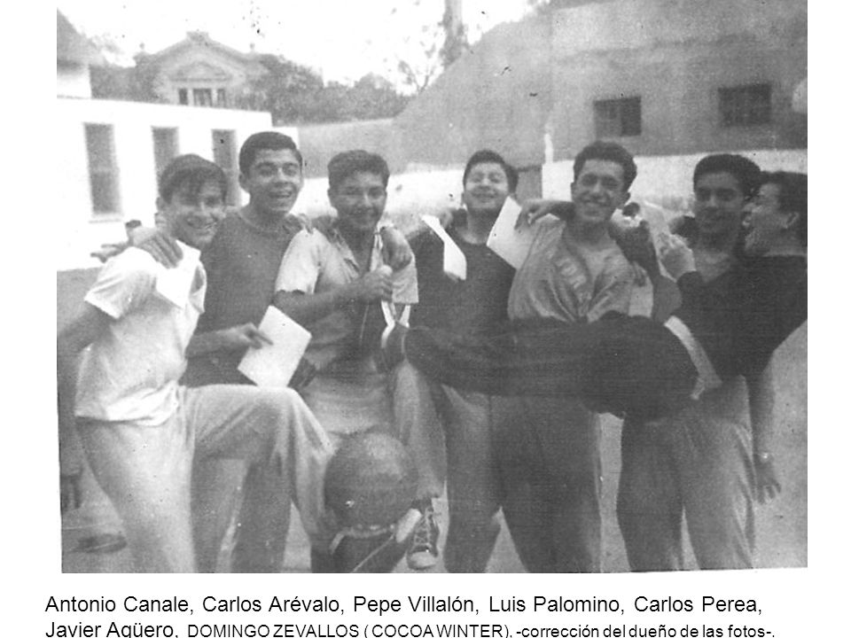 Antonio Canale, Carlos Arévalo, Pepe Villalón, Luis Palomino, Carlos Perea, Javier Agüero, DOMINGO ZEVALLOS ( COCOA WINTER), -corrección del dueño de las fotos-.