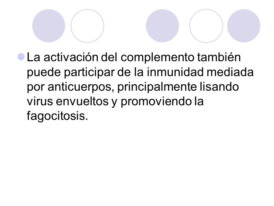 La activación del complemento también puede participar de la inmunidad mediada por anticuerpos, principalmente lisando virus envueltos y promoviendo la fagocitosis.