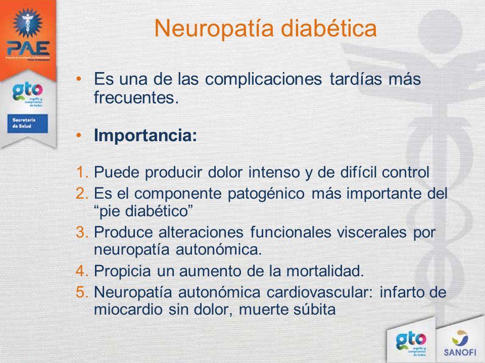 Neuropatía diabética Es una de las complicaciones tardías más frecuentes. Importancia: Puede producir dolor intenso y de difícil control.