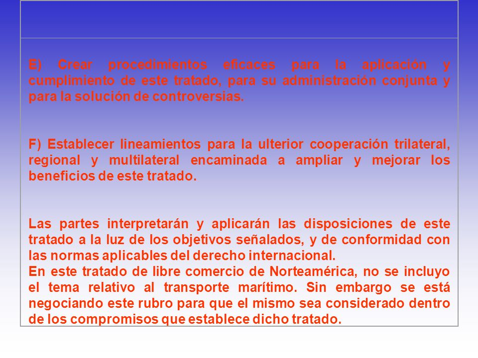 E) Crear procedimientos eficaces para la aplicación y cumplimiento de este tratado, para su administración conjunta y para la solución de controversias.