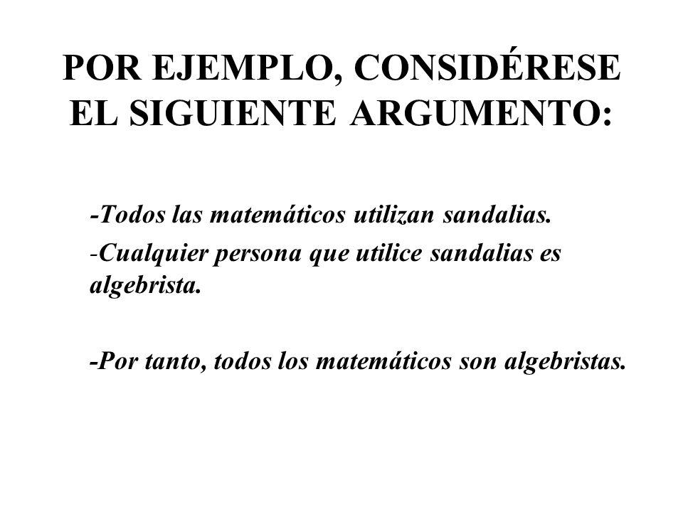 POR EJEMPLO, CONSIDÉRESE EL SIGUIENTE ARGUMENTO: