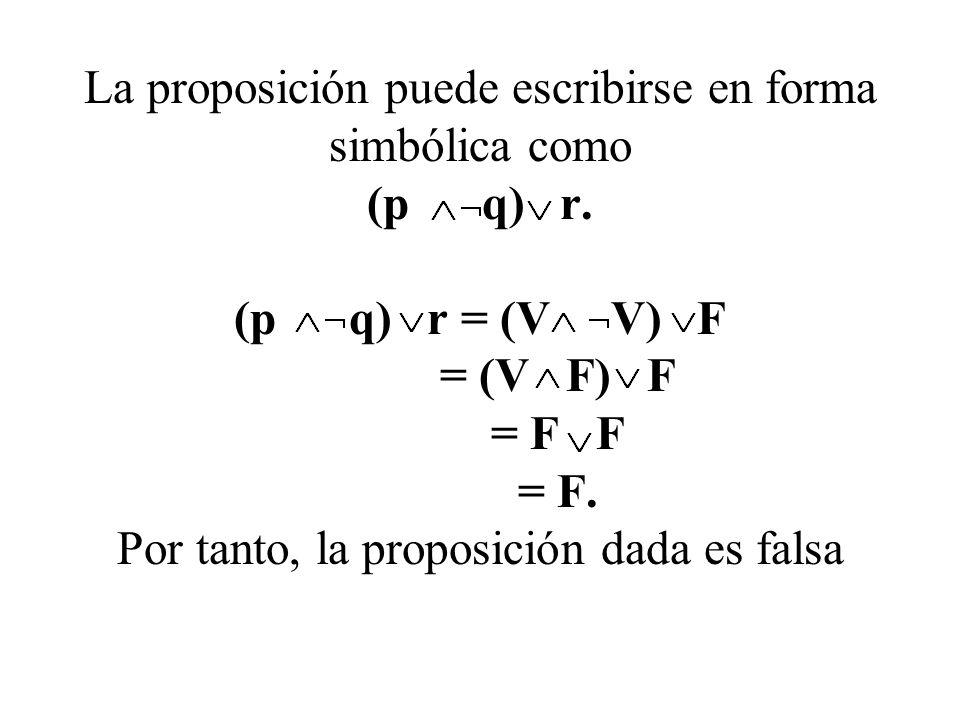 La proposición puede escribirse en forma simbólica como (p q) r