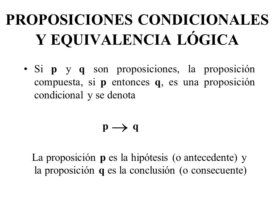 PROPOSICIONES CONDICIONALES Y EQUIVALENCIA LÓGICA