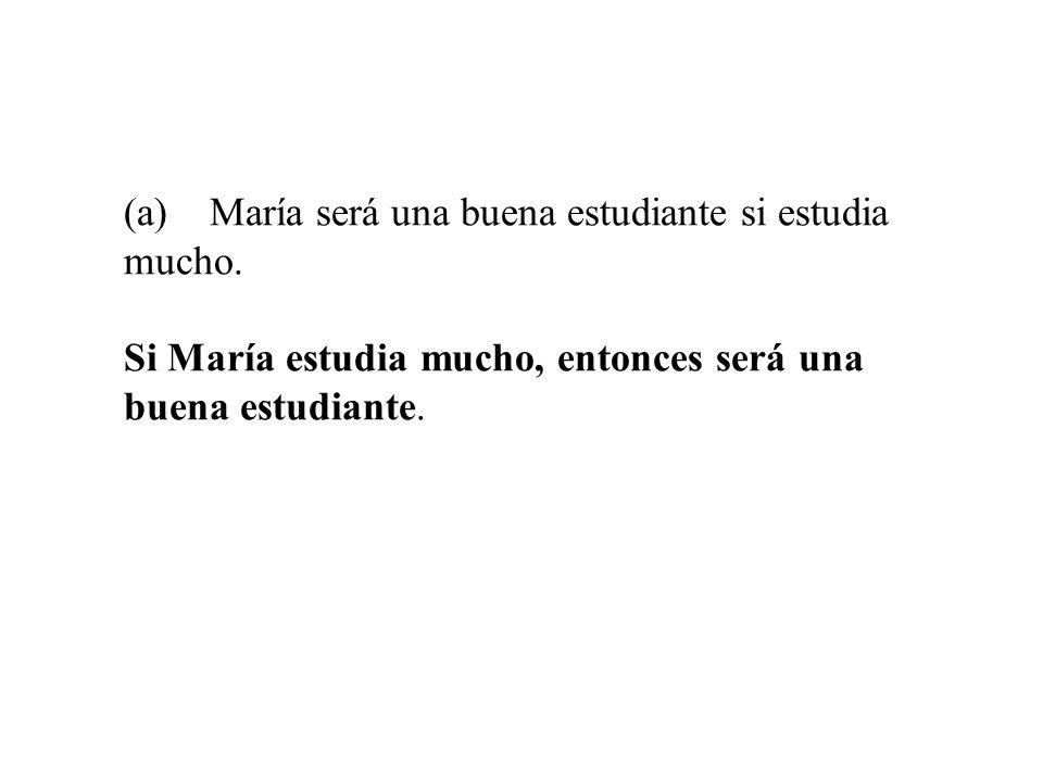 (a) María será una buena estudiante si estudia mucho