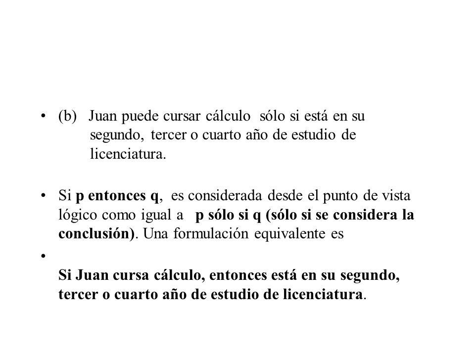 (b) Juan puede cursar cálculo sólo si está en su segundo, tercer o cuarto año de estudio de licenciatura.