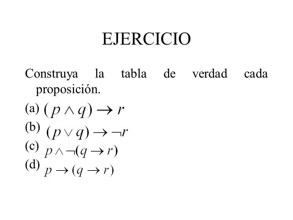 EJERCICIO Construya la tabla de verdad cada proposición. (a) (b) (c)