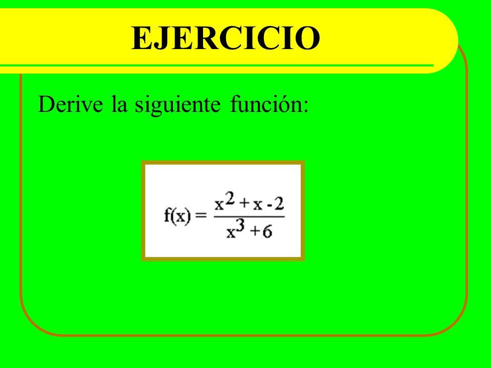 EJERCICIO Derive la siguiente función: