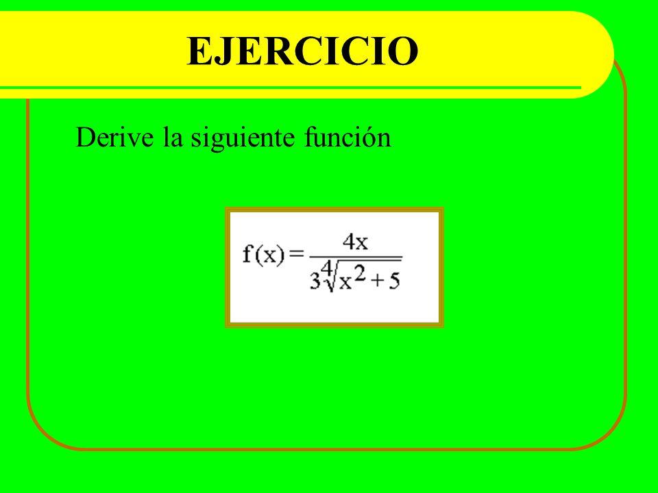 EJERCICIO Derive la siguiente función