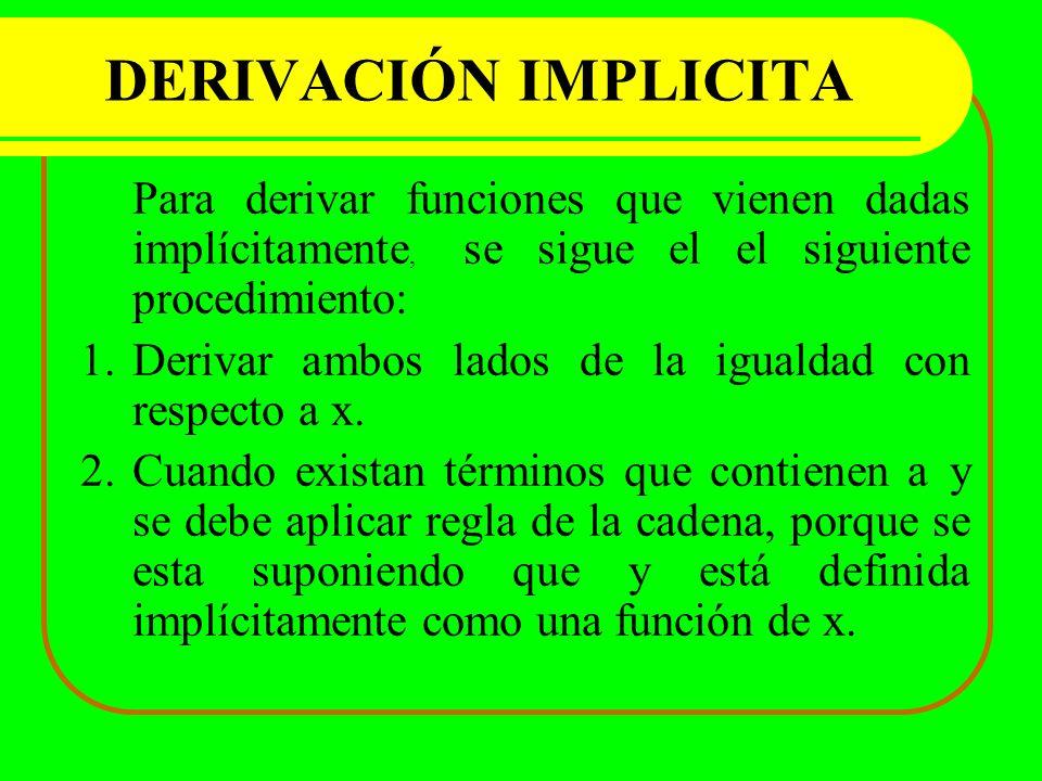 DERIVACIÓN IMPLICITA Para derivar funciones que vienen dadas implícitamente, se sigue el el siguiente procedimiento: