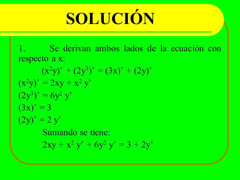 SOLUCIÓN 1. Se derivan ambos lados de la ecuación con respecto a x: