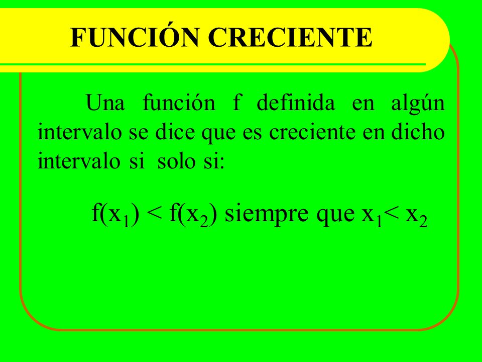 f(x1) < f(x2) siempre que x1< x2