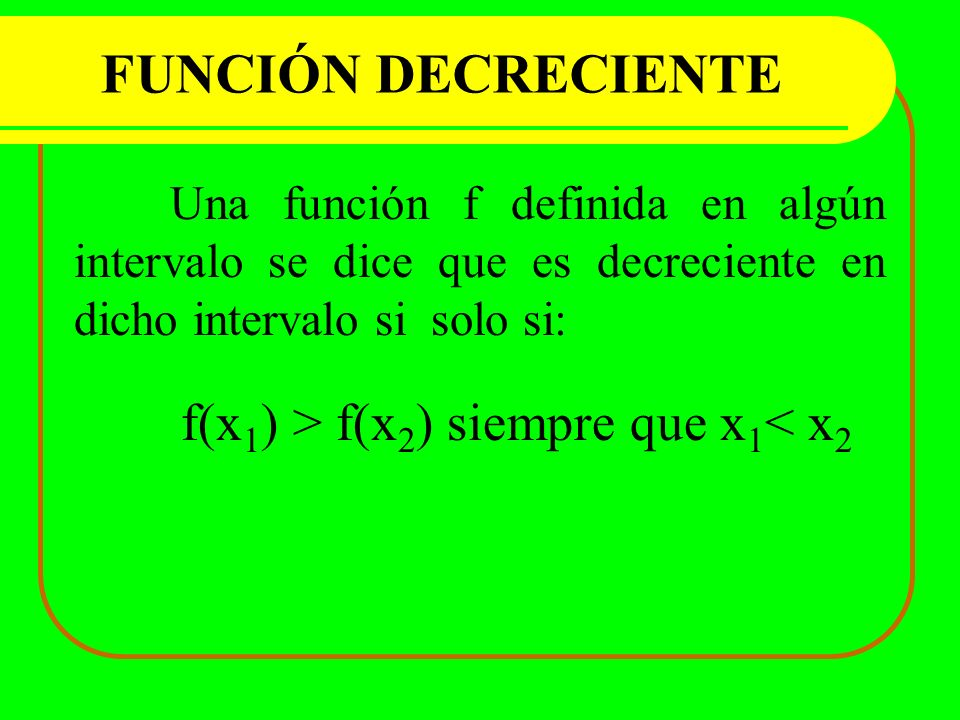 f(x1) > f(x2) siempre que x1< x2