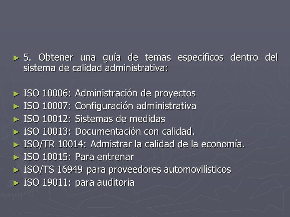 5. Obtener una guía de temas específicos dentro del sistema de calidad administrativa:
