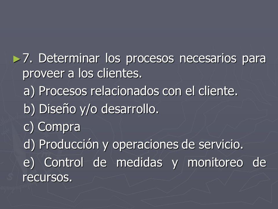 7. Determinar los procesos necesarios para proveer a los clientes.